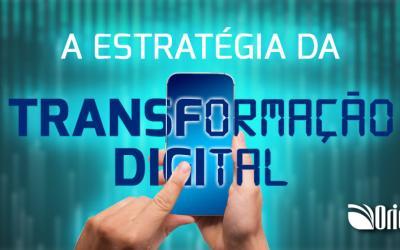 A ESTRATÉGIA DA TRANSFORMAÇÃO DIGITAL